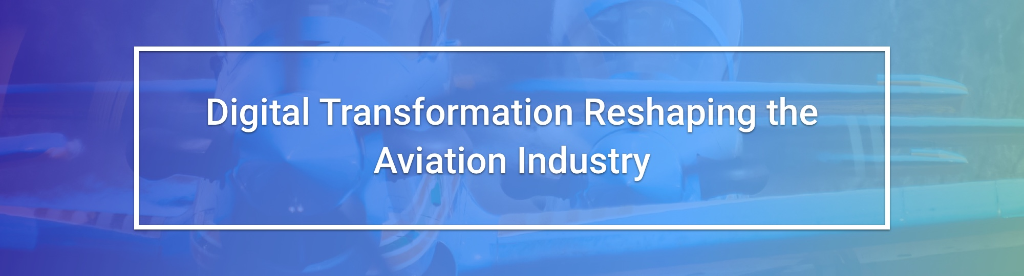 Digital Transformation Reshaping the aviation Industry