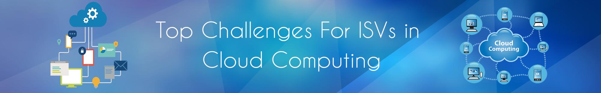 Top Challenges For ISVs in Cloud Computing_Blog