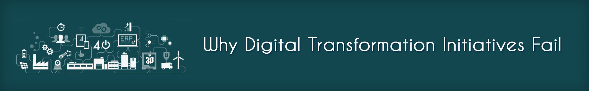 Why You May Not Succeed In Digital Transformation Initiatives